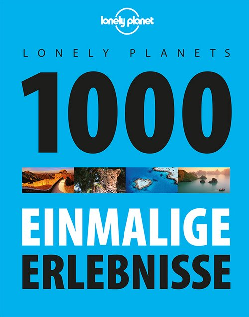 Lonely Planets 1000 einmalige Erlebnisse