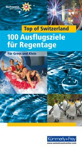 Top of Switzerland. 100 Ausflugstipps für Regentage (german edition)